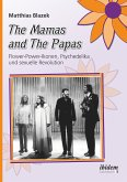 The Mamas and The Papas: Flower-Power-Ikonen, Psychedelika und sexuelle Revolution (eBook, ePUB)