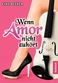 Wenn Amor nicht zuhört (eBook, ePUB)