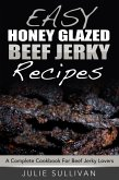 Easy Honey Glazed Beef Jerky Recipes: A Complete Cookbook For Beef Jerky Lover (eBook, ePUB)