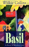 Basil: A Story of Modern Life: From the prolific English writer, best known for The Woman in White, Armadale, The Moonstone, The Dead Secret, Man and Wife, Poor Miss Finch, The Black Robe, The Law and The Lady... (eBook, ePUB)