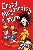 Crazy Mayonnaisy Mum (eBook, ePUB)