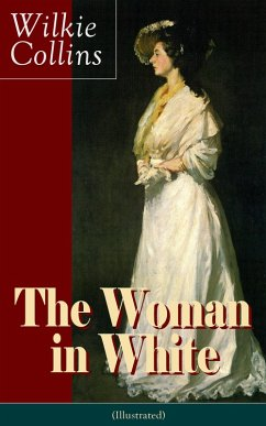 The Woman in White (Illustrated): A Mystery Suspense Novel from the prolific English writer, best known for The Moonstone, No Name, Armadale, The Law and The Lady, The Dead Secret, Man and Wife, Poor Miss Finch and The Black Robe (eBook, ePUB) - Collins, Wilkie