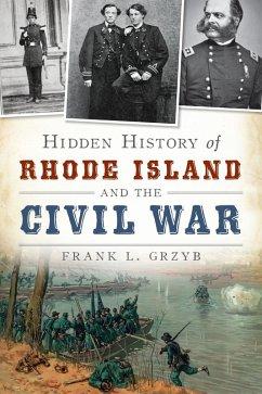 Hidden History of Rhode Island and the Civil War (eBook, ePUB) - Grzyb, Frank L.