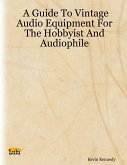 A Guide to Vintage Audio Equipment for the Hobbyist and Audiophile (eBook, ePUB)