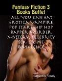 Fantasy Fiction 3 Books Buffet: All You Can Eat Erotica Vampire Pop Stars, Hip Hop Rapper Murder Mystery, Celebrity Sex, Crime &Violence (eBook, ePUB)