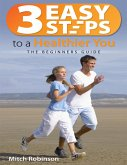 3 Easy Steps to a Healthier You - The Beginners Guide (eBook, ePUB)