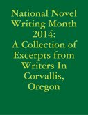 National Novel Writing Month 2014: A Collection of Excerpts from Writers In Corvallis, Oregon (eBook, ePUB)