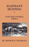 Elephant-Hunting In East Equatorial Africa - Being An Account Of Three Years' Ivory-Hunting Under Mount Kenia And Amoung The Ndorobo Savages Of The Lorogo Mountains, Including A Trip To The North End Of Lake Rudolph (eBook, ePUB)