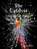 The Catalyst - Coping With Life Changes! (eBook, ePUB)