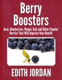 Berry Boosters - Acai, Blueberries, Maqui, Goji and Other Popular Berries That Will Improve Your Health (eBook, ePUB)