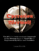 Operation 'Werwolf': The Mission to Assassinate Roosevelt In the Waning Days of World War I I Engineered By Hitler and Goebbels (eBook, ePUB)