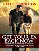 Get Your Ex Back Now: Secret of Female Psychological Seduction Get Her Back With the Skills Only Dating Coaches Know (eBook, ePUB)