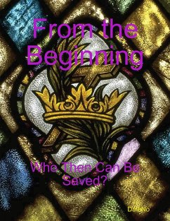 From the Beginning: Who Then Can Be Saved? (eBook, ePUB) - DaleNo