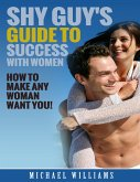 Shy Guy's Guide to Success With Women (eBook, ePUB)