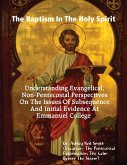 The Baptism In the Holy Spirit: Understanding Evangelical, Non-Pentecostal Perspectives On The Issues of Subsequence And Initial Evidence At Emmanuel College (eBook, ePUB)