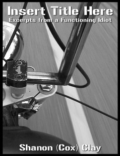 Insert Title Here: Excerpts from a Functioning Idiot (eBook, ePUB) - (Cox) Clay, Shanon