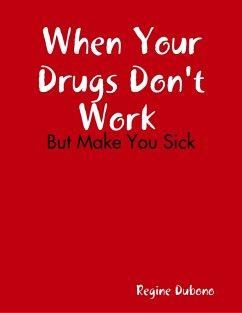 When Your Drugs Don't Work But Make You Sick (eBook, ePUB) - Dubono, Regine