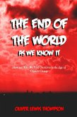 End of the World as We Know It: How and Why We Find Ourselves in the Age of Climatic Change (eBook, ePUB)