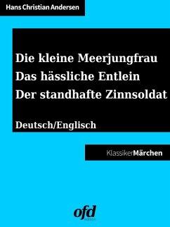 Die kleine Meerjungfrau - Das hässliche Entlein - Der standhafte Zinnsoldat (eBook, ePUB) - Andersen, Hans Christian