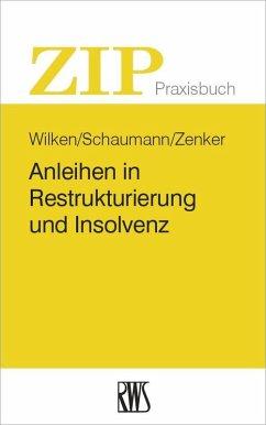 Anleihen in Restrukturierung und Insolvenz (eBook, ePUB) - Wilken, Oliver; Schaumann, Michael; Zenker, Michael