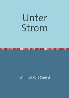 Unter Strom (eBook, ePUB) - Dunkel, Winfried Kurt