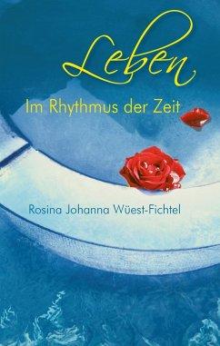 Leben - Im Rhythmus der Zeit (eBook, ePUB) - Wüest-Fichtel, Rosina Johanna