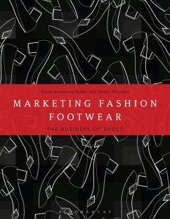 Marketing Fashion Footwear - McLaren, Tamsin (University of Bath, UK); Armstrong-Gibbs, Fiona (Liverpool John Moores University, UK)