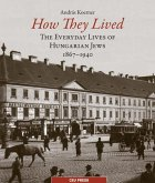 How They Lived: The Everyday Lives of Hungarian Jews, 1867-1941