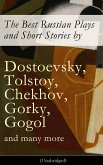 The Best Russian Plays and Short Stories by Dostoevsky, Tolstoy, Chekhov, Gorky, Gogol and many more (Unabridged): An All Time Favorite Collection from the Renowned Russian dramatists and Writers (Including Essays and Lectures on Russian Novelists) (eBook, ePUB)