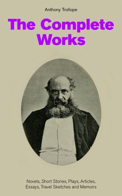 The Complete Works: Novels, Short Stories, Plays, Articles, Essays, Travel Sketches and Memoirs (eBook, ePUB) - Trollope, Anthony