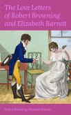 The Love Letters of Robert Browning and Elizabeth Barrett Barrett: Romantic Correspondence between two great poets of the Victorian era (Featuring Extensive Illustrated Biographies) (eBook, ePUB)