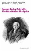 Samuel Taylor Coleridge: The Man Behind The Lyrics (Complete Illustrated Edition) (eBook, ePUB)