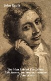 The Man Behind The Lyrics: Life, letters, and literary remains of John Keats (eBook, ePUB)