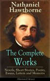 The Complete Works of Nathaniel Hawthorne: Novels, Short Stories, Poetry, Essays, Letters and Memoirs (Illustrated Edition) (eBook, ePUB)