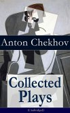Collected Plays of Anton Chekhov (Unabridged): 12 Plays including On the High Road, Swan Song, Ivanoff, The Anniversary, The Proposal, The Wedding, The Bear, The Seagull, A Reluctant Hero, Uncle Vanya, The Three Sisters and The Cherry Orchard (eBook, ePUB)