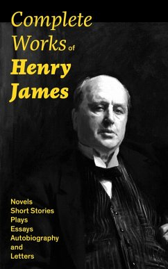 Complete Works of Henry James: Novels, Short Stories, Plays, Essays, Autobiography and Letters (eBook, ePUB) - James, Henry