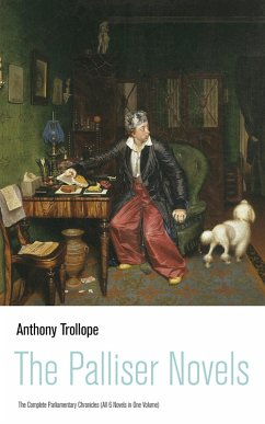 The Palliser Novels: The Complete Parliamentary Chronicles (All 6 Novels in One Volume) (eBook, ePUB) - Trollope, Anthony