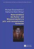 Materialität(en) des Kultur- und Wissenstransfers in prä- und transnationalen Kontexten