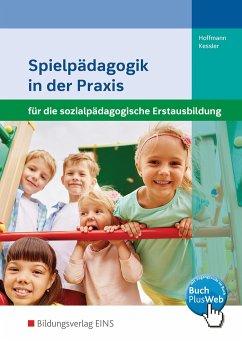 Spielpädagogik in der Praxis. Schülerband - Hoffmann, Susanne; Kessler, Annette