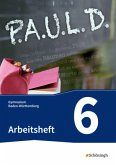 P.A.U.L. D. (Paul 6). Arbeitsheft. Gymnasien in Baden-Württemberg u.a.