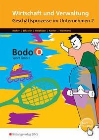 Bodo O. GmbH. Geschäftsprozesse im Unternehmen 2: Arbeitsbuch. Nordrhein-Westfalen - Becker, Cosima; Eckstein, Andrea; Holzhüter, Carolin; Kenter, Kerstin; Wollmann, Ingo