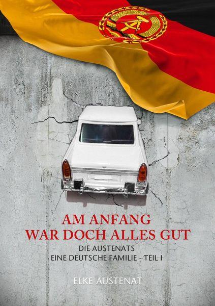 AM ANFANG WAR DOCH ALLES GUT (eBook, ePUB) - Austenat, Elke