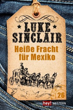 Heiße Fracht für Mexiko / Luke Sinclair Western Bd.26 (eBook, ePUB) - Sinclair, Luke