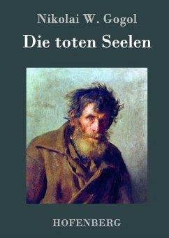 Die toten Seelen - Nikolai W. Gogol