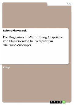 """Die Fluggastrechte-Verordnung. Ansprüche von Flugreisenden bei verspätetem """"Railway""""-Zubringer"""