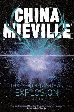 Three Moments of an Explosion: Stories (eBook, ePUB) - Miéville, China