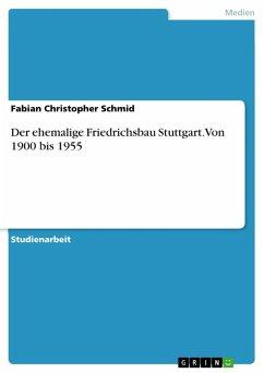 Der ehemalige Friedrichsbau Stuttgart. Von 1900 bis 1955 (eBook, PDF)