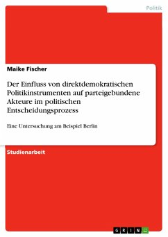 Der Einfluss von direktdemokratischen Politikinstrumenten auf parteigebundene Akteure im politischen Entscheidungsprozess (eBook, PDF)