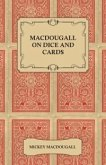 Macdougall on Dice and Cards - Modern Rules, Odds, Hints and Warnings for Craps, Poker, Gin Rummy and Blackjack (eBook, ePUB)