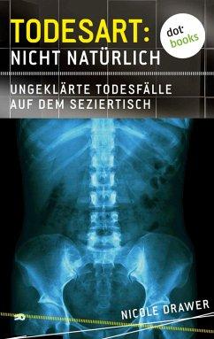 Ungeklarte Todesfalle auf dem Seziertisch / Todesart: Nicht naturlich Bd.2